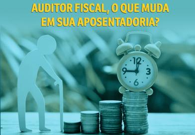 Conheça os efeitos da reforma da Previdência para os Auditores Fiscais